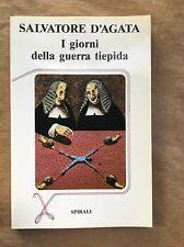 I GIORNI DELLA GUERRA TIEPIDA - Salvatore D'Agata - Spirali - 1985