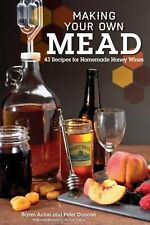 Making Your Own Mead: 43 Recipes for Homemade Honey Wine by Bryan Acton (English