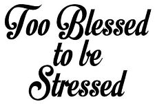 TOO BLESSED to be STRESSED Vinyl Decal Car Window Wall Bumper Quote Jesus Love