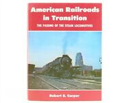 American Railroads in Transition: The Passing Of The Steam Locomotives by Carper