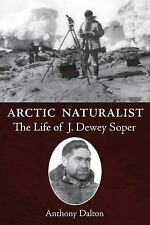 Arctic Naturalist: The Life of J. Dewey Soper-ExLibrary