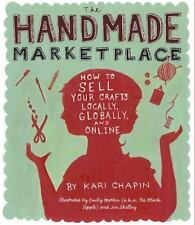 The Handmade Marketplace : How to Sell Your Crafts Locally, Globally, and Online