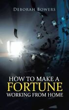 How to Make a Fortune Working from Home by Deborah Bowers (2013, Paperback)