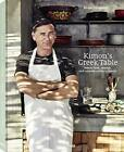 Kimon's Greek Table: How to Cook, Cherish and Reinvent Culinary Classics by Kimo