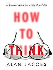 HOW TO THINK: A Survival Guide for a World at Odds by Alan Jacobs (2017,...
