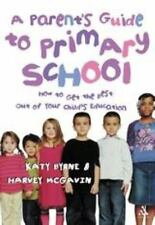 A Parent's Guide to Primary School: How to Get the Best Out of Your Child's