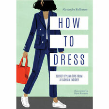 How to Dress Secret Styling Tips From a Fashion Insider by Alexandra Fullerton