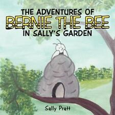The Adventures of Bernie the Bee in Sally's Garden by Sally Pratt (2013,...