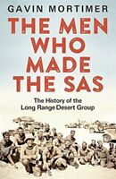 The Men Who Made the SAS: The History of the Long Range Desert Group, Mortimer,