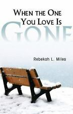 When the One You Love Is Gone by Rebekah Miles (2012, Paperback)