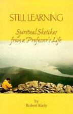 Still Learning: Spiritual Sketches from a Professor's Life by Kiely, Robert