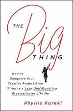 The Big Thing: How to Complete Your Creative Project Even if You're a Lazy, Self
