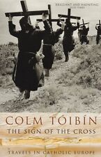 The Sign of the Cross: Travels in Catholic Europe by Colm Toibin (PB) Book