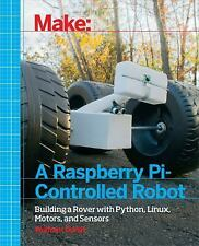 A Raspberry Pi-Controlled Robot : Building a Rover with Python, Linux,...
