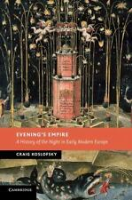 Evening's Empire: A History of the Night in Early Modern Europe (New Studies in