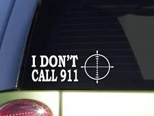 "I don't call 911 *J254* 8"" wide sticker gun decal"