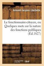 Le Fonctionnaire-Citoyen, Ou Quelques Mots Sur la Nature des Fonctions...