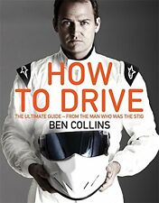 How To Drive: The Ultimate Guide, from the Man Who Was the Stig,Ben Collins