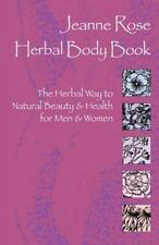 Herbal Body Book : The Herbal Way to Natural Beauty and Health for Men and Women
