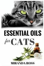 Essential Oils for Pets: Essential Oils for Cats : Safe and Effective...