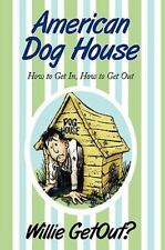 American Dog House : How to Get in, How to Get Out by Willie Getout? (2009,...