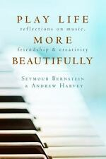 Play Life More Beautifully: Reflections on Music, Friendship & Creativity...