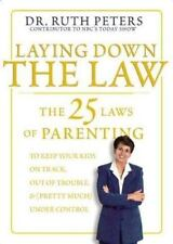 Laying Down the Law: The 25 Laws of Parenting to Keep Your Kids on Track, Out of
