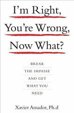 I'm Right, You're Wrong, Now What?: Break the Impasse and Get What You Need (Har