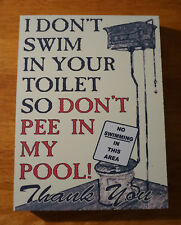 I DON'T SWIM IN YOUR TOILET SO DON'T PEE IN MY POOL Poolside Home Decor Sign NEW