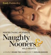 Mindblowing Mornings, Naughty Nooners, and Wild Nights sex by Emily Dubberley