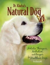 Dr. Khalsa's Natural Dog : Holistic Therapies, Nutrition, and Recipes for...