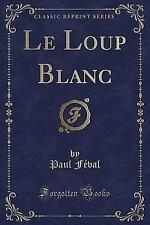 Le Loup Blanc (Classic Reprint) (Paperback or Softback)