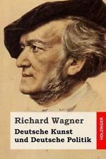 Deutsche Kunst und Deutsche Politik by Richard Wagner (2015, Paperback)