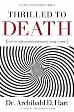NEW - Thrilled to Death: How the Endless Pursuit of Pleasure Is Leaving Us Numb