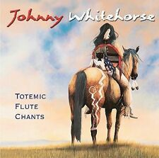 Totemic Flute Chants by Johnny Whitehorse (CD, Sep-2007, Silver Wave)