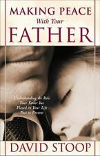 Making Peace with Your Father : :Understand the Role Your Father Has Played in Y