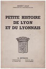 JOLY Henry - PETITE HISTOIRE DE LYON ET DU LYONNAIS - 1944