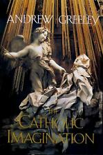 The Catholic Imagination by Greeley, Andrew M.