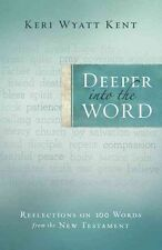 NEW Deeper Into the Word: Reflections on 100 Words from the New Testament by Ker