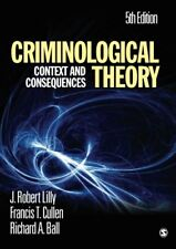 Criminological Theory: Context & Consequences by Lilly, Cullen & Ball, 5th Ed.