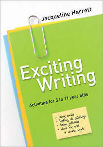 Exciting Writing: Activities for 5 to 11 Year Olds by Jacqueline Harrett...