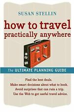 How to Travel Practically Anywhere - Good - Stellin, Susan - Paperback