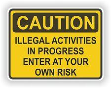 1x CAUTION ILLEGAL ACTIVITY WARNING FUNNY VINYL STICKER