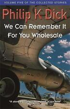 We Can Remember It For You Wholesale: Volume Five Of The Collected Stories by Philip K. Dick (Paperback, 2000)