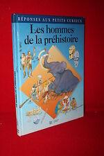 LES HOMMES DE LA PREHISTOIRE (Réponses aux petits curieux) Livre jeunesse