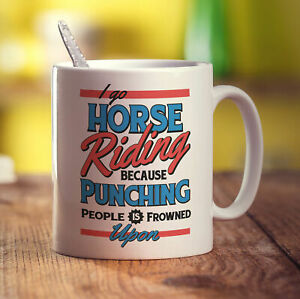 I Go Horse Riding Because Punching People is Frowned Upon Mug