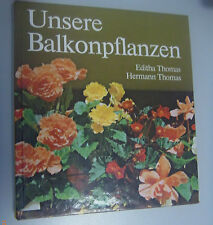 Unsere Balkonpflanzen - E.+ H. Thomas 1988, 1.Auflage Verlag f.die Frau Leipzig