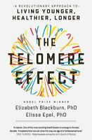 The Telomere Effect: A Revolutionary Approach to Living Younger, Healthier, Long