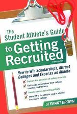 The Student Athlete's Guide to Getting Recruited: How to Win Scholarships, Attra