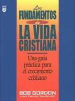 Los fundamentos de la vida cristiana / The Foundations of Christian Living, P...